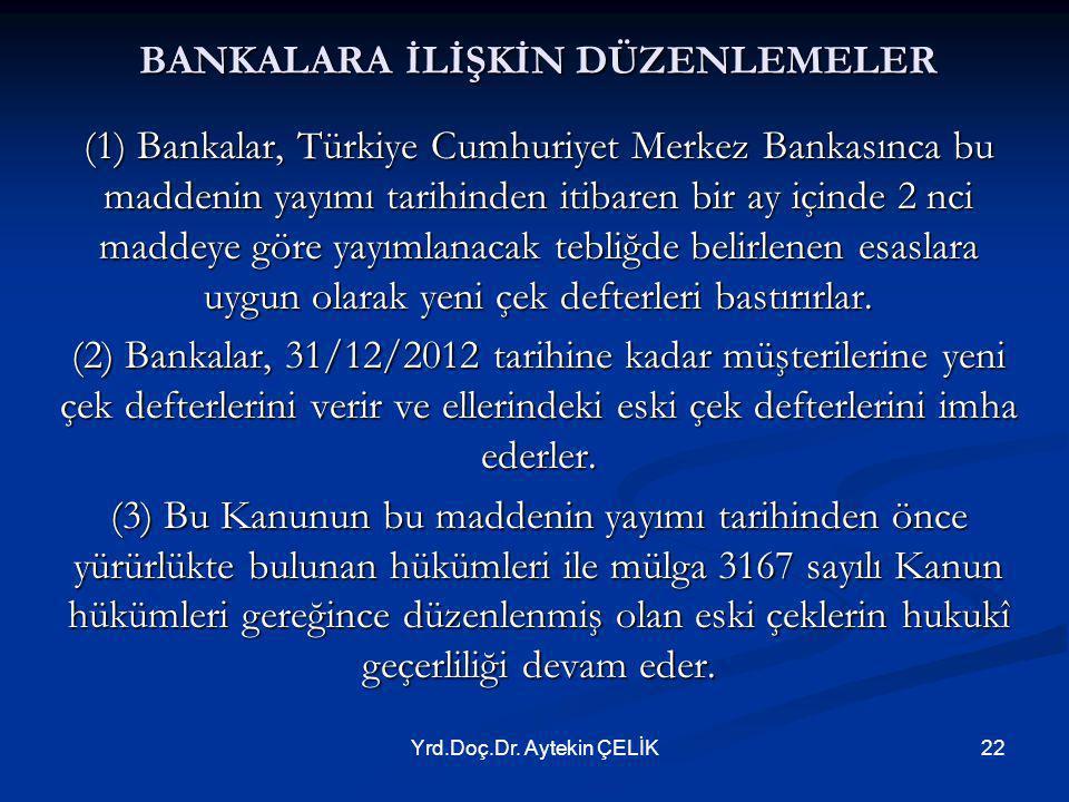 Yrd.Doç.Dr. Aytekin ÇELİK22 BANKALARA İLİŞKİN DÜZENLEMELER (1) Bankalar, Türkiye Cumhuriyet Merkez Bankasınca bu maddenin yayımı tarihinden itibaren b