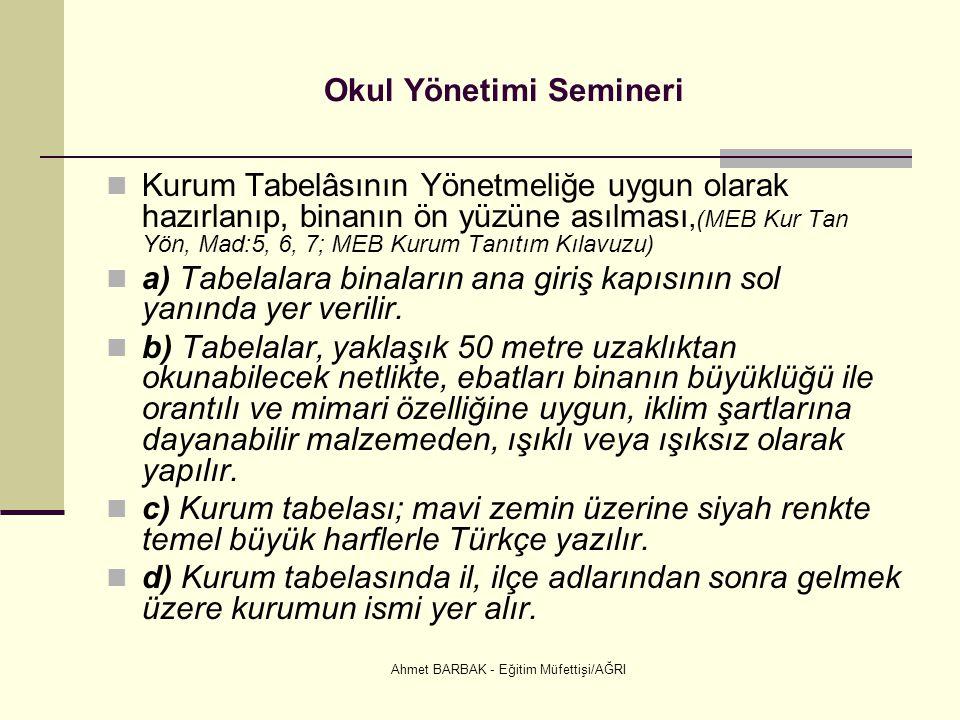 Ahmet BARBAK - Eğitim Müfettişi/AĞRI Okul Yönetimi Semineri  Kurum Tabelâsının Yönetmeliğe uygun olarak hazırlanıp, binanın ön yüzüne asılması,(MEB K
