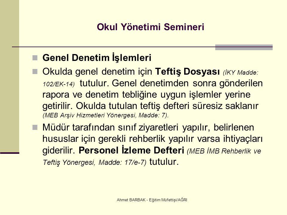 Ahmet BARBAK - Eğitim Müfettişi/AĞRI Okul Yönetimi Semineri  Genel Denetim İşlemleri  Okulda genel denetim için Teftiş Dosyası (İKY Madde: 102/EK-14