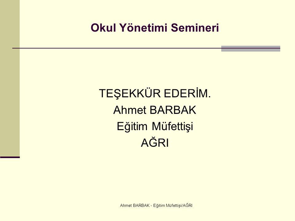 Ahmet BARBAK - Eğitim Müfettişi/AĞRI Okul Yönetimi Semineri TEŞEKKÜR EDERİM. Ahmet BARBAK Eğitim Müfettişi AĞRI