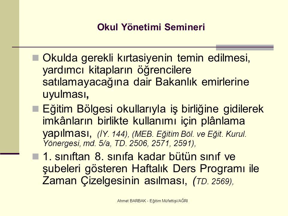 Ahmet BARBAK - Eğitim Müfettişi/AĞRI Okul Yönetimi Semineri  Okulda gerekli kırtasiyenin temin edilmesi, yardımcı kitapların öğrencilere satılamayaca