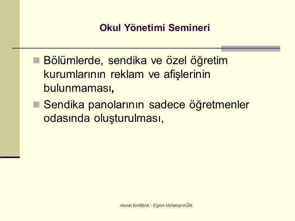 Ahmet BARBAK - Eğitim Müfettişi/AĞRI Okul Yönetimi Semineri  Bölümlerde, sendika ve özel öğretim kurumlarının reklam ve afişlerinin bulunmaması,  Se