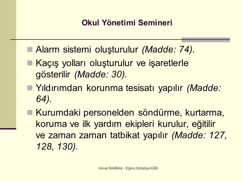 Ahmet BARBAK - Eğitim Müfettişi/AĞRI Okul Yönetimi Semineri  Alarm sistemi oluşturulur (Madde: 74).  Kaçış yolları oluşturulur ve işaretlerle göster