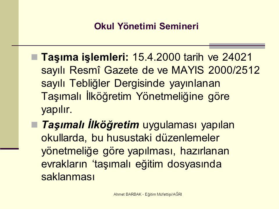 Ahmet BARBAK - Eğitim Müfettişi/AĞRI Okul Yönetimi Semineri  Taşıma işlemleri: 15.4.2000 tarih ve 24021 sayılı Resmî Gazete de ve MAYIS 2000/2512 say