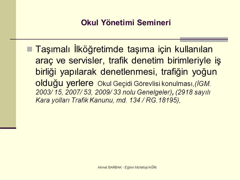 Ahmet BARBAK - Eğitim Müfettişi/AĞRI Okul Yönetimi Semineri  Taşımalı İlköğretimde taşıma için kullanılan araç ve servisler, trafik denetim birimleri
