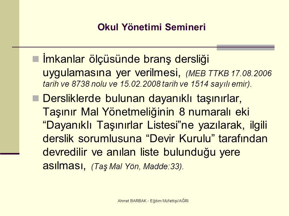 Ahmet BARBAK - Eğitim Müfettişi/AĞRI Okul Yönetimi Semineri  İmkanlar ölçüsünde branş dersliği uygulamasına yer verilmesi, (MEB TTKB 17.08.2006 tarih
