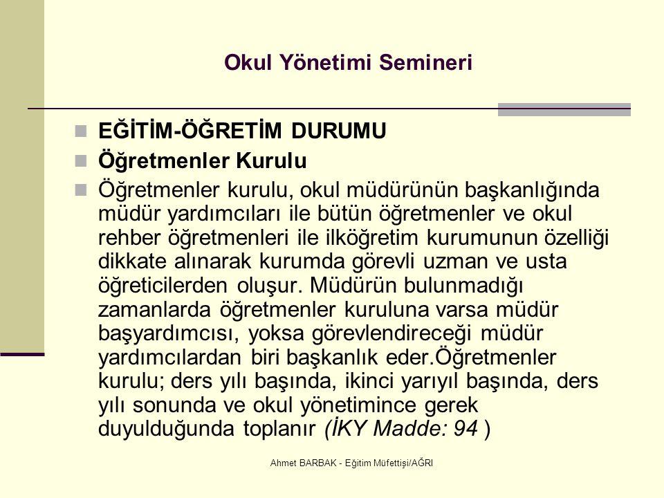 Ahmet BARBAK - Eğitim Müfettişi/AĞRI Okul Yönetimi Semineri  EĞİTİM-ÖĞRETİM DURUMU  Öğretmenler Kurulu  Öğretmenler kurulu, okul müdürünün başkanlı