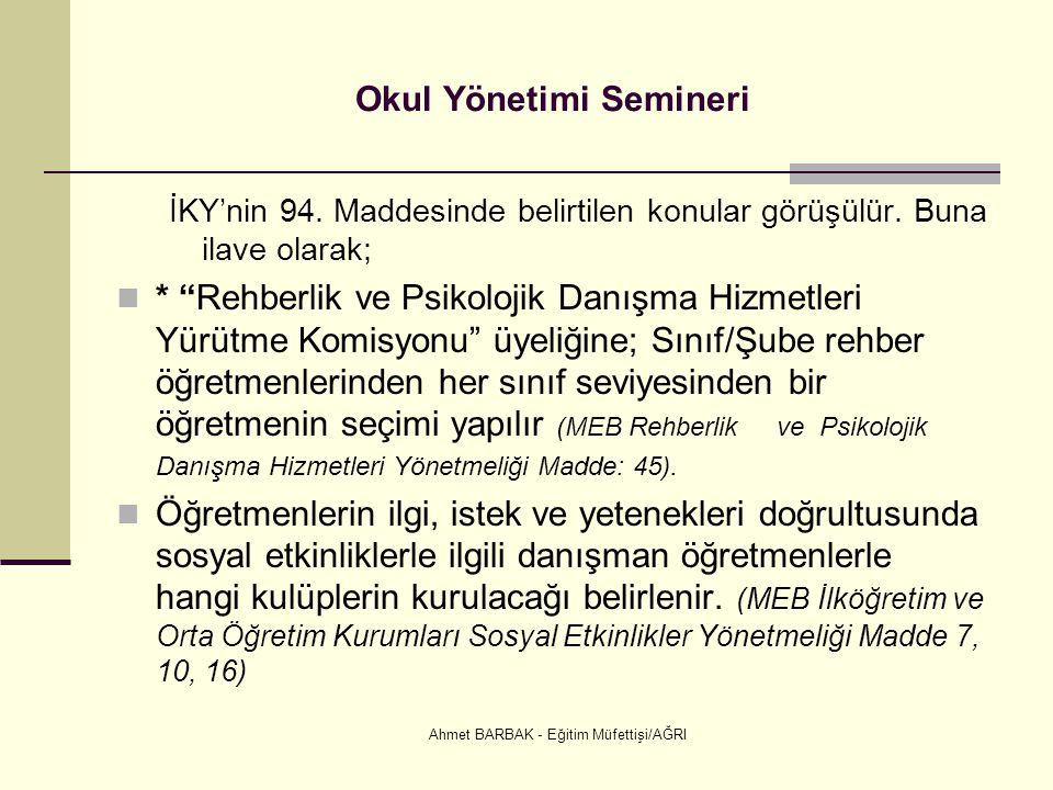 """Ahmet BARBAK - Eğitim Müfettişi/AĞRI Okul Yönetimi Semineri İKY'nin 94. Maddesinde belirtilen konular görüşülür. Buna ilave olarak;  * """"Rehberlik ve"""