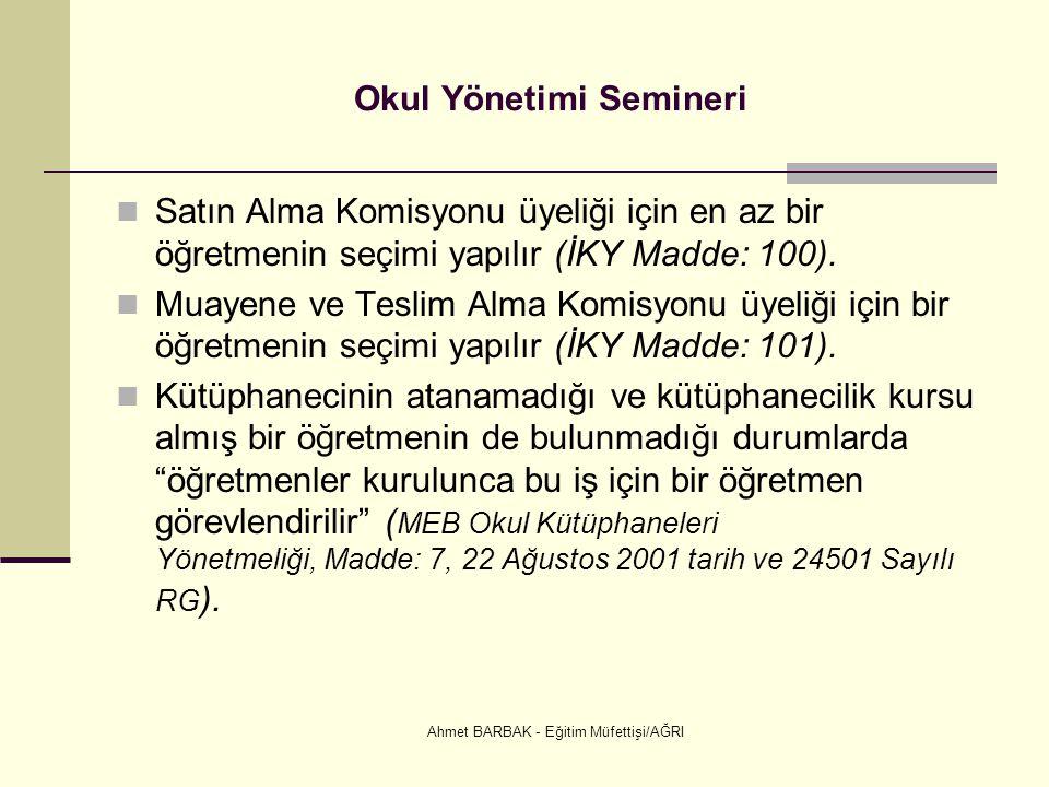 Ahmet BARBAK - Eğitim Müfettişi/AĞRI Okul Yönetimi Semineri  Satın Alma Komisyonu üyeliği için en az bir öğretmenin seçimi yapılır (İKY Madde: 100).
