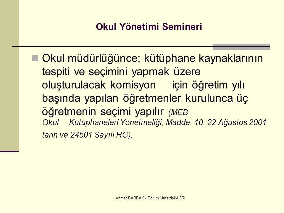 Ahmet BARBAK - Eğitim Müfettişi/AĞRI Okul Yönetimi Semineri  Okul müdürlüğünce; kütüphane kaynaklarının tespiti ve seçimini yapmak üzere oluşturulaca