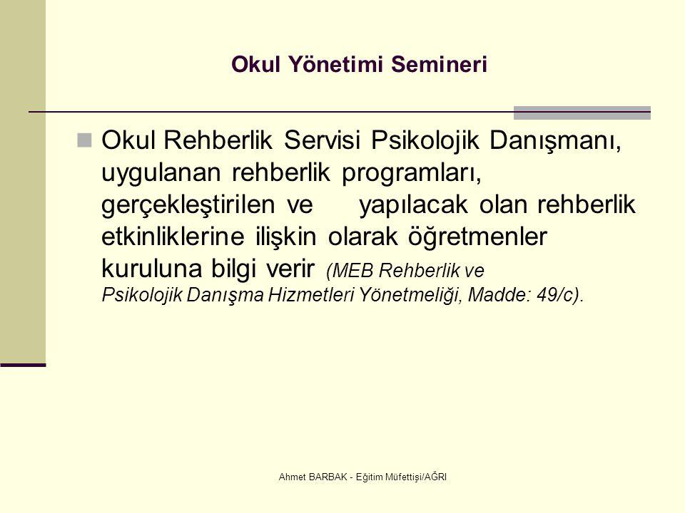 Ahmet BARBAK - Eğitim Müfettişi/AĞRI Okul Yönetimi Semineri  Okul Rehberlik Servisi Psikolojik Danışmanı, uygulanan rehberlik programları, gerçekleşt