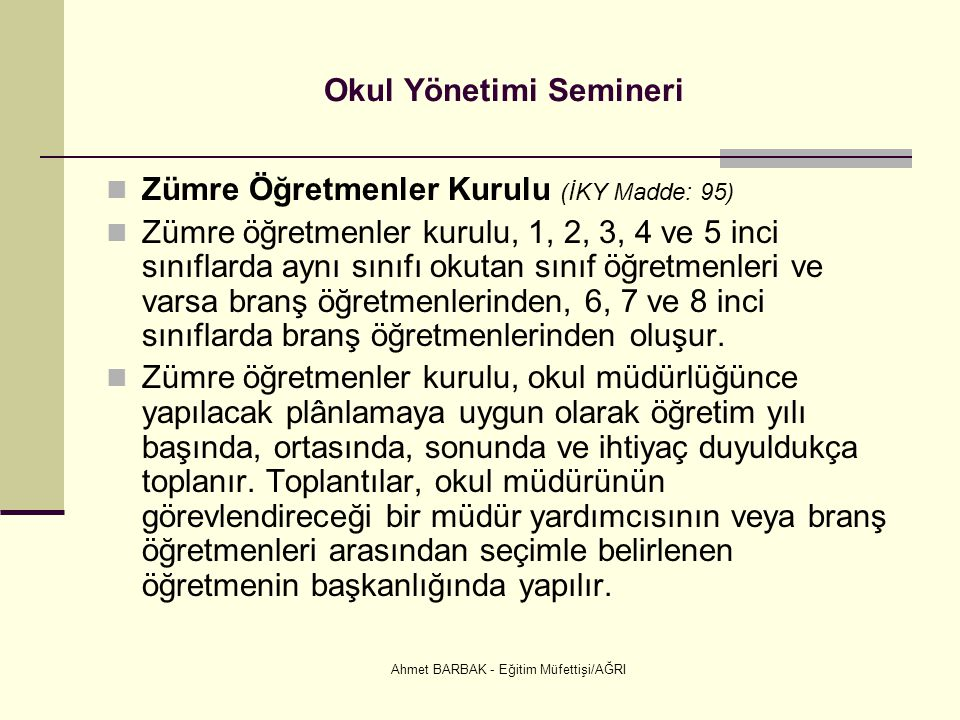 Ahmet BARBAK - Eğitim Müfettişi/AĞRI Okul Yönetimi Semineri  Zümre Öğretmenler Kurulu (İKY Madde: 95)  Zümre öğretmenler kurulu, 1, 2, 3, 4 ve 5 inc