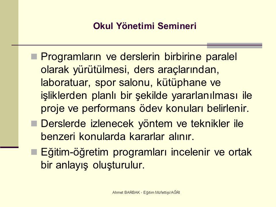 Ahmet BARBAK - Eğitim Müfettişi/AĞRI Okul Yönetimi Semineri  Programların ve derslerin birbirine paralel olarak yürütülmesi, ders araçlarından, labor