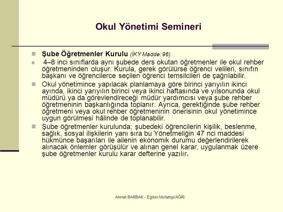 Ahmet BARBAK - Eğitim Müfettişi/AĞRI Okul Yönetimi Semineri  Şube Öğretmenler Kurulu (İKY Madde: 96)  4–8 inci sınıflarda aynı şubede ders okutan öğ