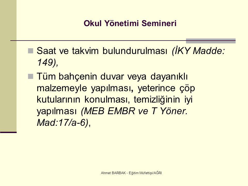 Ahmet BARBAK - Eğitim Müfettişi/AĞRI Okul Yönetimi Semineri  Saat ve takvim bulundurulması (İKY Madde: 149),  Tüm bahçenin duvar veya dayanıklı malz