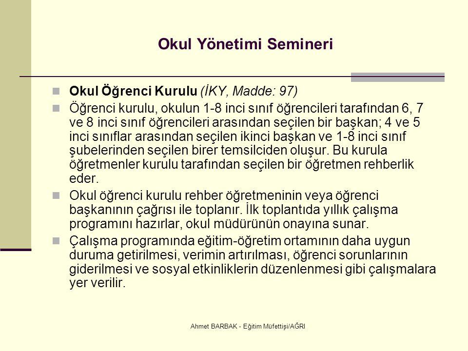 Ahmet BARBAK - Eğitim Müfettişi/AĞRI Okul Yönetimi Semineri  Okul Öğrenci Kurulu (İKY, Madde: 97)  Öğrenci kurulu, okulun 1-8 inci sınıf öğrencileri