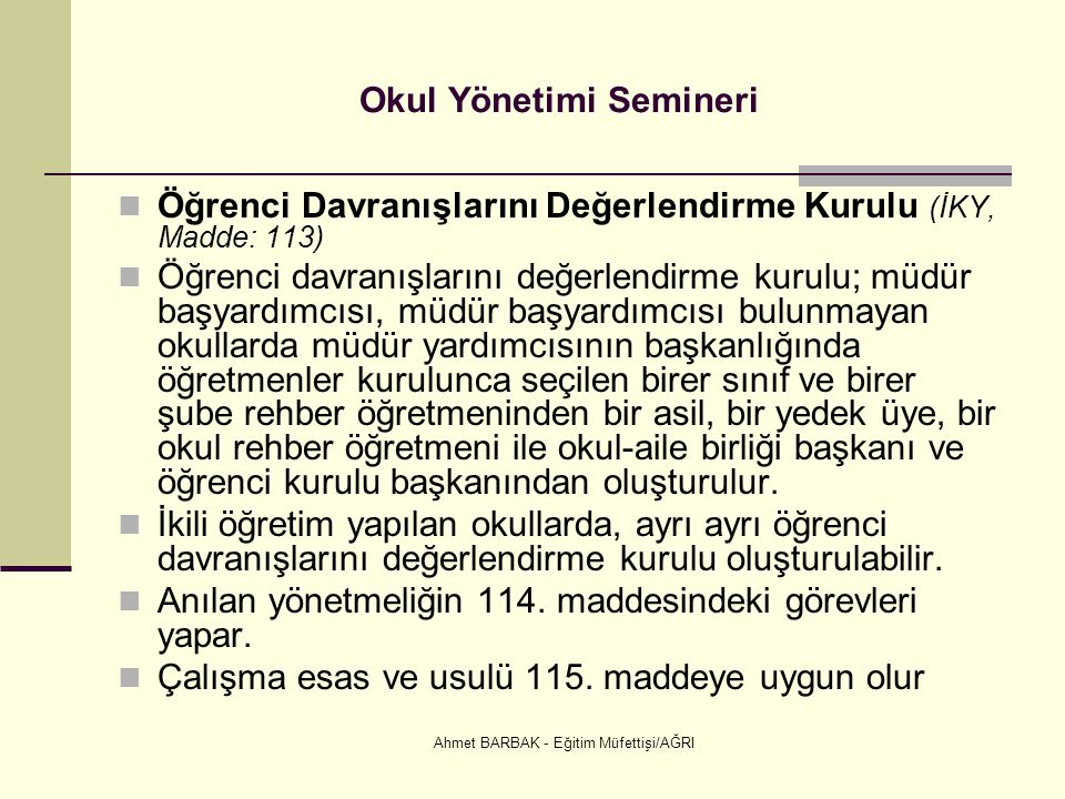 Ahmet BARBAK - Eğitim Müfettişi/AĞRI Okul Yönetimi Semineri  Öğrenci Davranışlarını Değerlendirme Kurulu (İKY, Madde: 113)  Öğrenci davranışlarını d