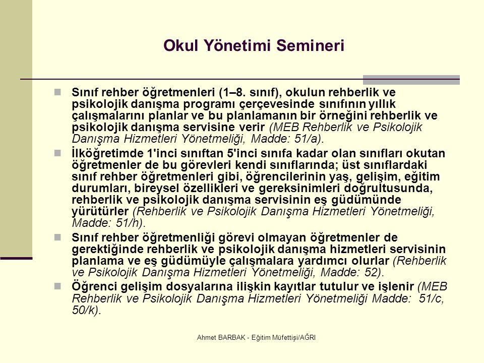 Ahmet BARBAK - Eğitim Müfettişi/AĞRI Okul Yönetimi Semineri  Sınıf rehber öğretmenleri (1–8. sınıf), okulun rehberlik ve psikolojik danışma programı