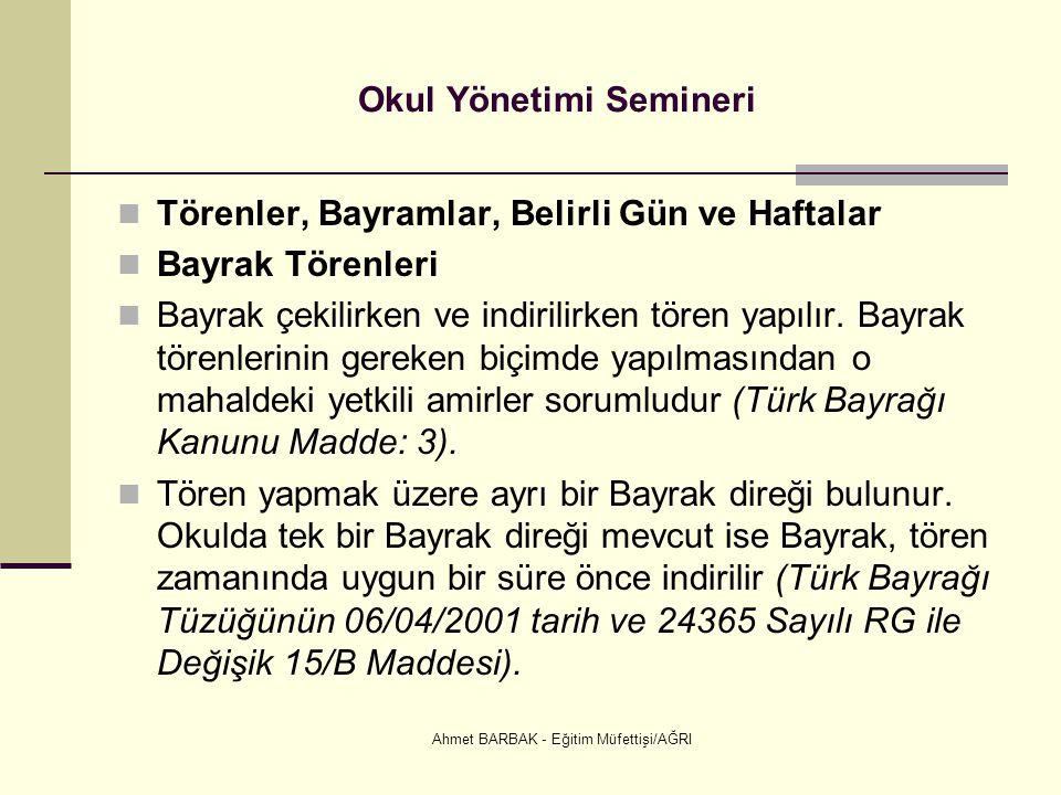 Ahmet BARBAK - Eğitim Müfettişi/AĞRI Okul Yönetimi Semineri  Törenler, Bayramlar, Belirli Gün ve Haftalar  Bayrak Törenleri  Bayrak çekilirken ve i