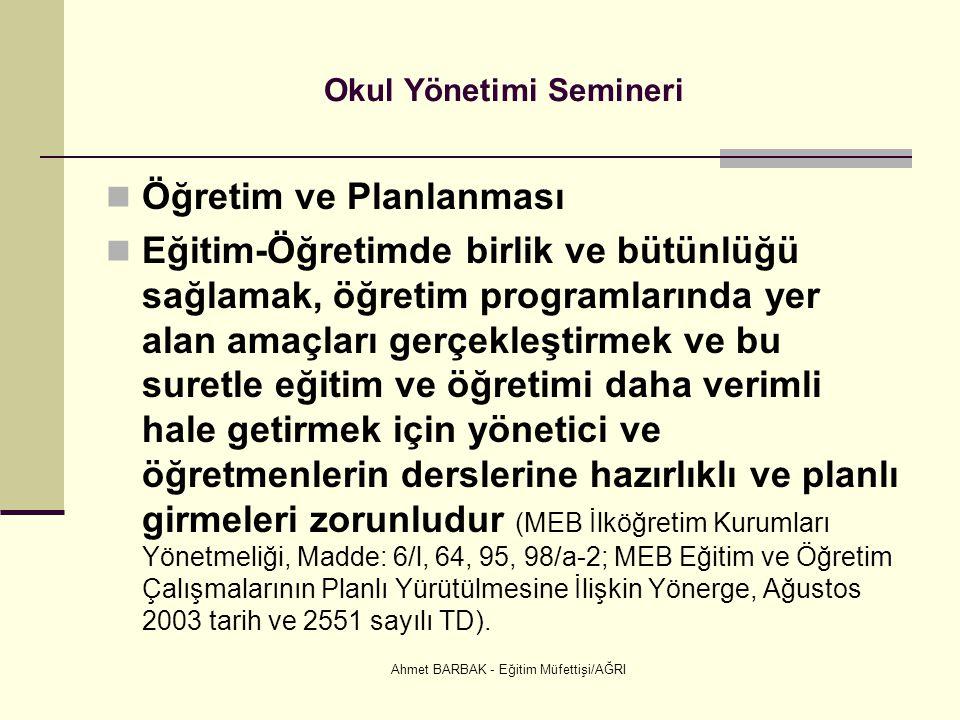 Ahmet BARBAK - Eğitim Müfettişi/AĞRI Okul Yönetimi Semineri  Öğretim ve Planlanması  Eğitim-Öğretimde birlik ve bütünlüğü sağlamak, öğretim programl
