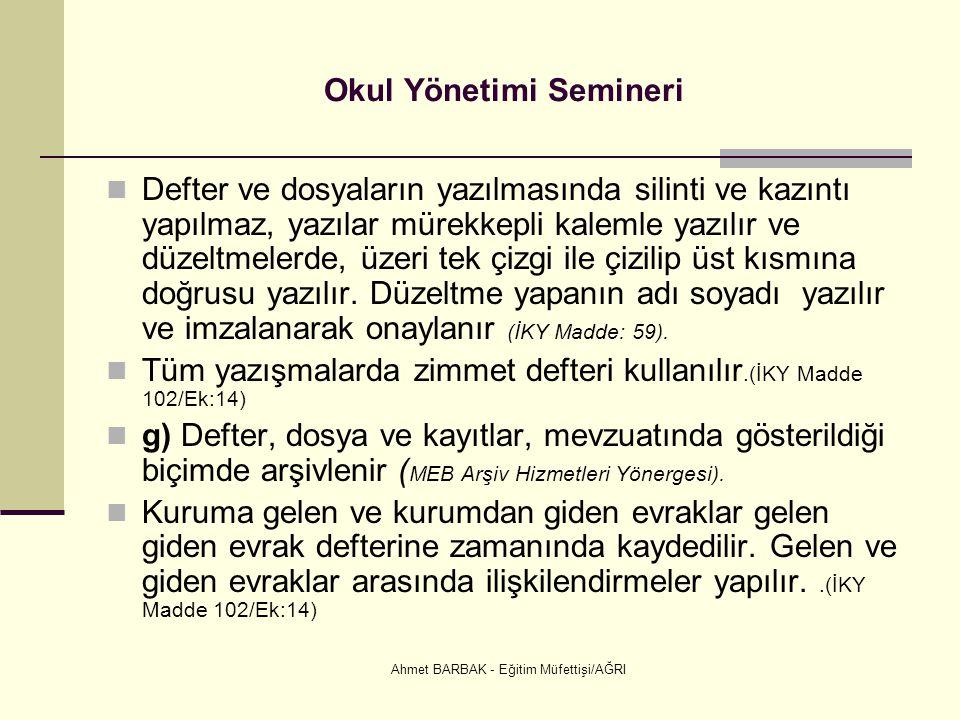 Ahmet BARBAK - Eğitim Müfettişi/AĞRI Okul Yönetimi Semineri  Defter ve dosyaların yazılmasında silinti ve kazıntı yapılmaz, yazılar mürekkepli kaleml
