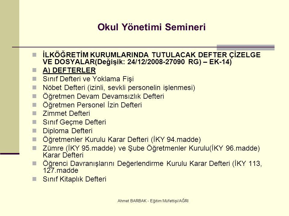 Ahmet BARBAK - Eğitim Müfettişi/AĞRI Okul Yönetimi Semineri  İLKÖĞRETİM KURUMLARINDA TUTULACAK DEFTER ÇİZELGE VE DOSYALAR(Değişik: 24/12/2008-27090 R
