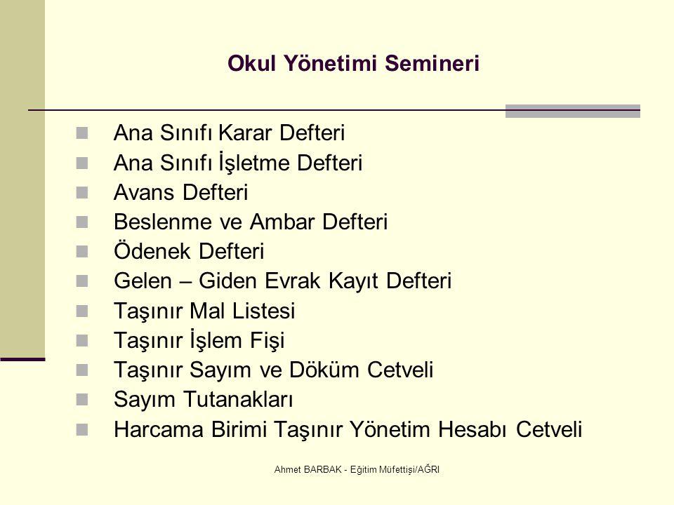 Ahmet BARBAK - Eğitim Müfettişi/AĞRI Okul Yönetimi Semineri  Ana Sınıfı Karar Defteri  Ana Sınıfı İşletme Defteri  Avans Defteri  Beslenme ve Amba