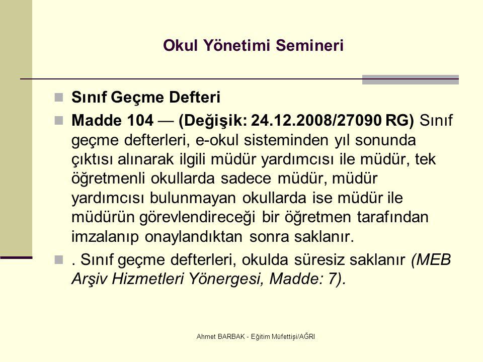 Ahmet BARBAK - Eğitim Müfettişi/AĞRI Okul Yönetimi Semineri  Sınıf Geçme Defteri  Madde 104 — (Değişik: 24.12.2008/27090 RG) Sınıf geçme defterleri,