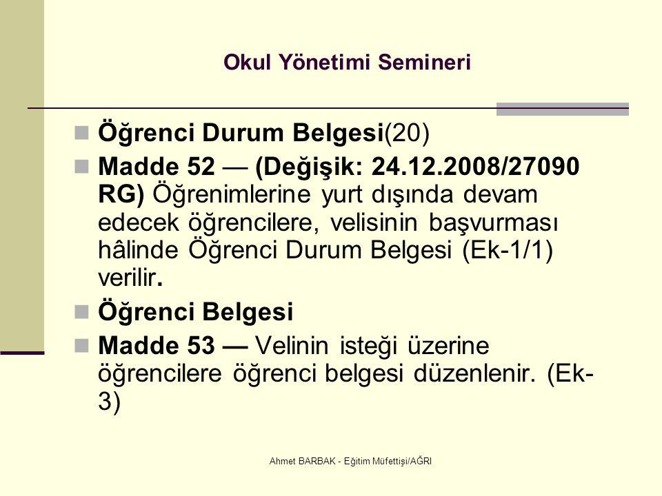 Ahmet BARBAK - Eğitim Müfettişi/AĞRI Okul Yönetimi Semineri  Öğrenci Durum Belgesi(20)  Madde 52 — (Değişik: 24.12.2008/27090 RG) Öğrenimlerine yurt