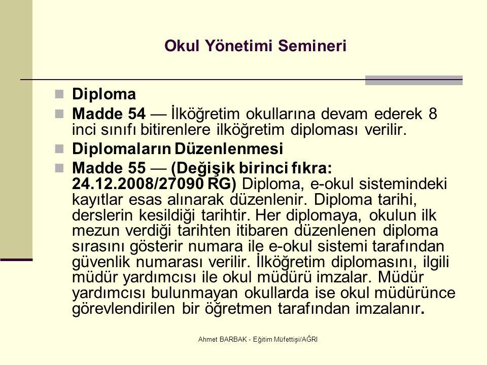 Ahmet BARBAK - Eğitim Müfettişi/AĞRI Okul Yönetimi Semineri  Diploma  Madde 54 — İlköğretim okullarına devam ederek 8 inci sınıfı bitirenlere ilköğr