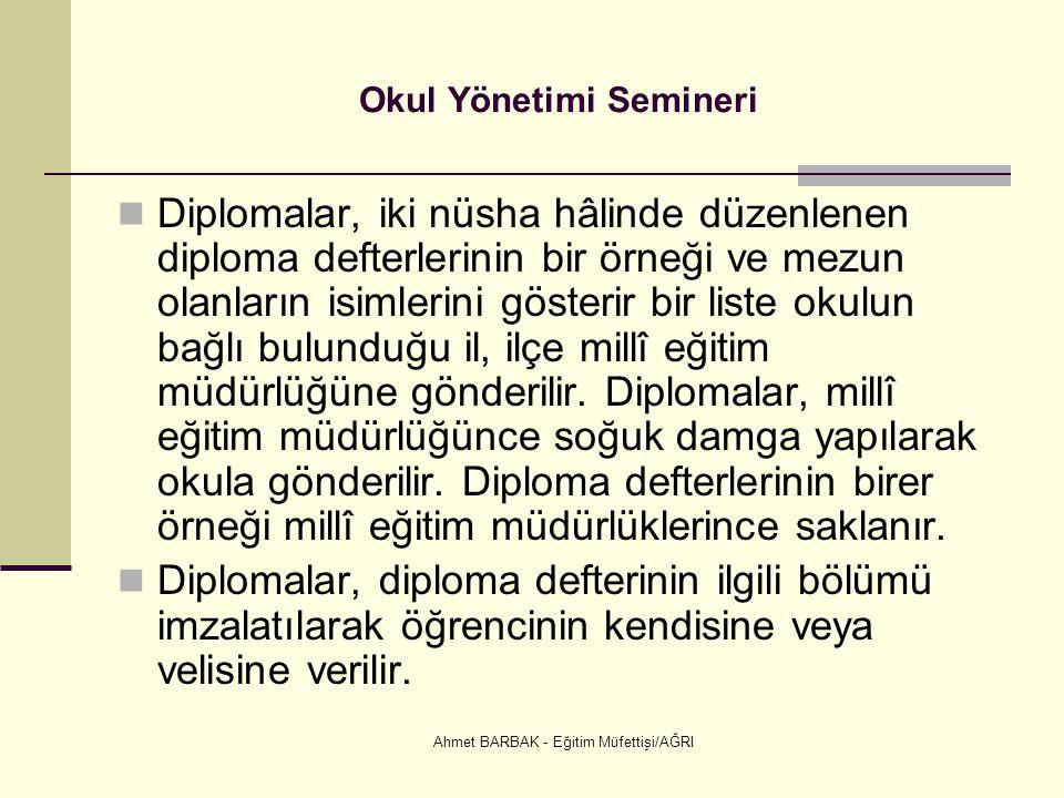 Ahmet BARBAK - Eğitim Müfettişi/AĞRI Okul Yönetimi Semineri  Diplomalar, iki nüsha hâlinde düzenlenen diploma defterlerinin bir örneği ve mezun olanl