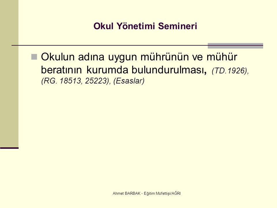 Ahmet BARBAK - Eğitim Müfettişi/AĞRI Okul Yönetimi Semineri  Okulun adına uygun mührünün ve mühür beratının kurumda bulundurulması, (TD.1926), (RG. 1