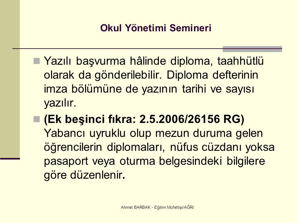 Ahmet BARBAK - Eğitim Müfettişi/AĞRI Okul Yönetimi Semineri  Yazılı başvurma hâlinde diploma, taahhütlü olarak da gönderilebilir. Diploma defterinin
