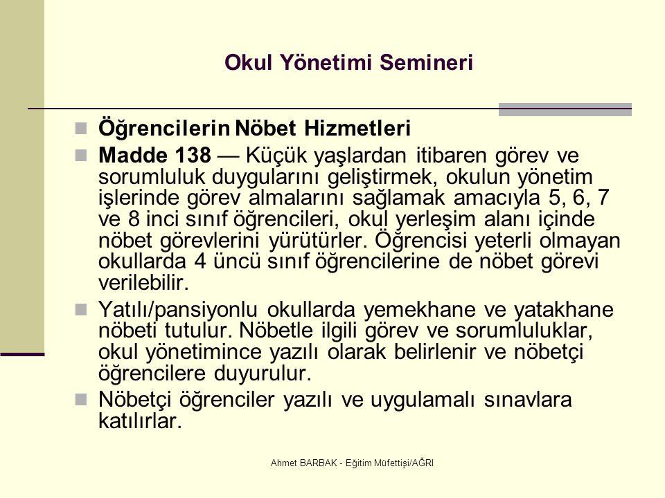 Ahmet BARBAK - Eğitim Müfettişi/AĞRI Okul Yönetimi Semineri  Öğrencilerin Nöbet Hizmetleri  Madde 138 — Küçük yaşlardan itibaren görev ve sorumluluk