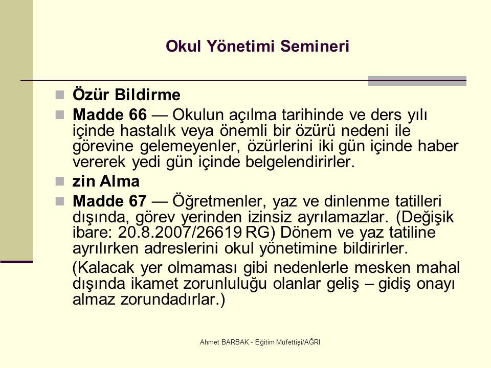Ahmet BARBAK - Eğitim Müfettişi/AĞRI Okul Yönetimi Semineri  Özür Bildirme  Madde 66 — Okulun açılma tarihinde ve ders yılı içinde hastalık veya öne