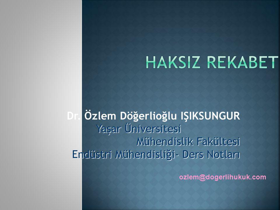 Dr. Özlem Döğerlioğlu IŞIKSUNGUR Yaşar Üniversitesi Mühendislik Fakültesi Endüstri Mühendisliği- Ders Notları ozlem@dogerlihukuk.com