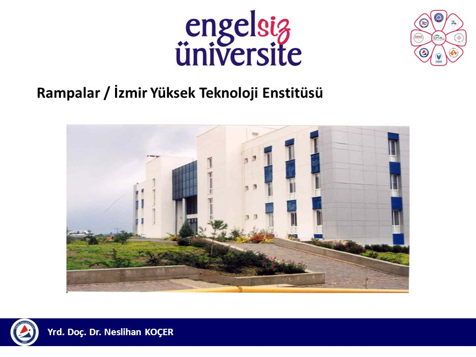 Yrd. Doç. Dr. Neslihan KOÇER Rampalar / İzmir Yüksek Teknoloji Enstitüsü