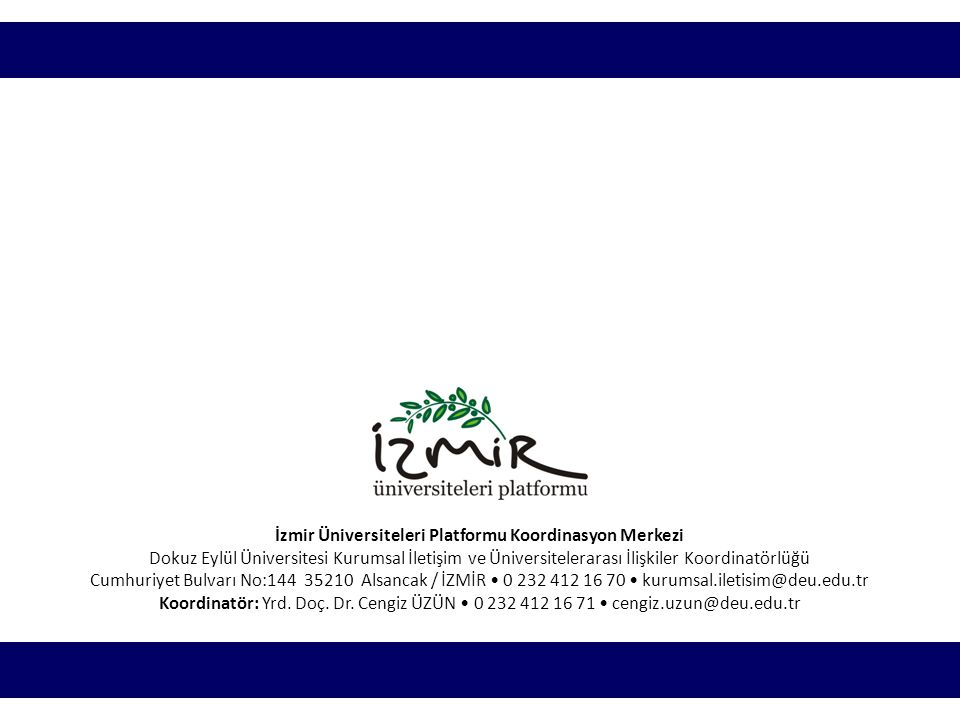 İzmir Üniversiteleri Platformu Koordinasyon Merkezi Dokuz Eylül Üniversitesi Kurumsal İletişim ve Üniversitelerarası İlişkiler Koordinatörlüğü Cumhuriyet Bulvarı No:144 35210 Alsancak / İZMİR • 0 232 412 16 70 • kurumsal.iletisim@deu.edu.tr Koordinatör: Yrd.
