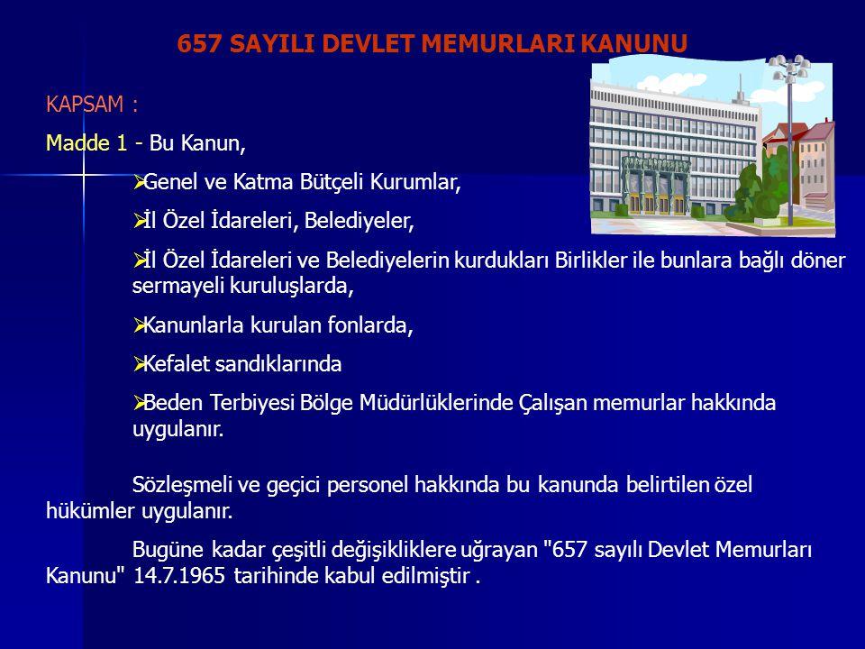 657 SAYILI DEVLET MEMURLARI KANUNU KAPSAM : Madde 1 - Bu Kanun,  Genel ve Katma Bütçeli Kurumlar,  İl Özel İdareleri, Belediyeler,  İl Özel İdarele