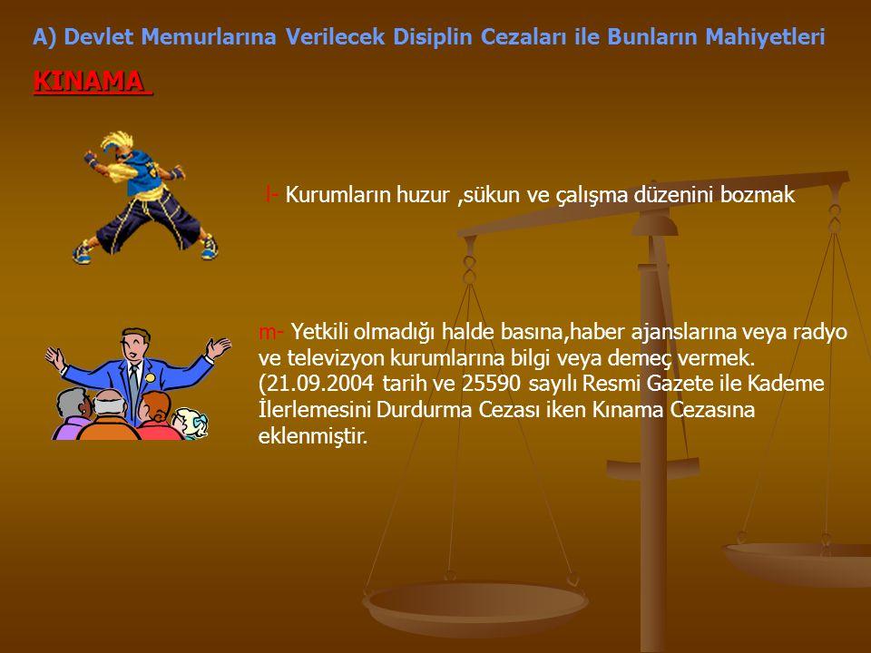 A) Devlet Memurlarına Verilecek Disiplin Cezaları ile Bunların Mahiyetleri KINAMA l- Kurumların huzur,sükun ve çalışma düzenini bozmak m- Yetkili olma