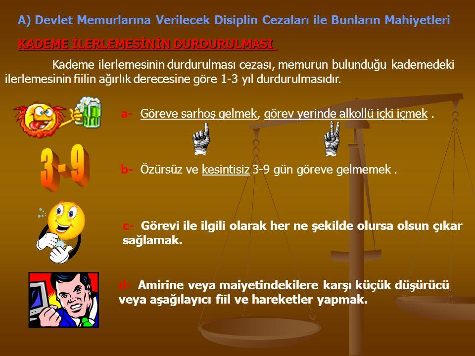 A) Devlet Memurlarına Verilecek Disiplin Cezaları ile Bunların Mahiyetleri KADEME İLERLEMESİNİN DURDURULMASI Kademe ilerlemesinin durdurulması cezası,