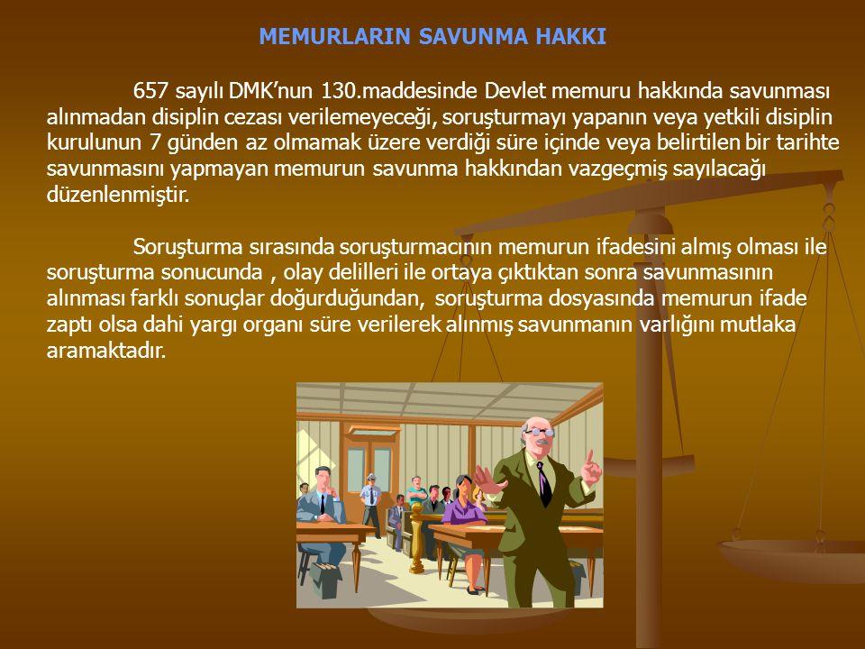 MEMURLARIN SAVUNMA HAKKI 657 sayılı DMK'nun 130.maddesinde Devlet memuru hakkında savunması alınmadan disiplin cezası verilemeyeceği, soruşturmayı yap