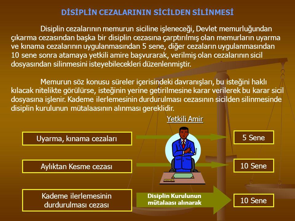 DİSİPLİN CEZALARININ SİCİLDEN SİLİNMESİ Disiplin cezalarının memurun siciline işleneceği, Devlet memurluğundan çıkarma cezasından başka bir disiplin c
