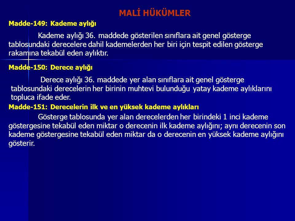 MALİ HÜKÜMLER Madde-149: Kademe aylığı Kademe aylığı 36. maddede gösterilen sınıflara ait genel gösterge tablosundaki derecelere dahil kademelerden he
