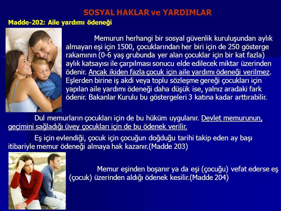 SOSYAL HAKLAR ve YARDIMLAR Madde-202: Aile yardımı ödeneği Memurun herhangi bir sosyal güvenlik kuruluşundan aylık almayan eşi için 1500, çocuklarında