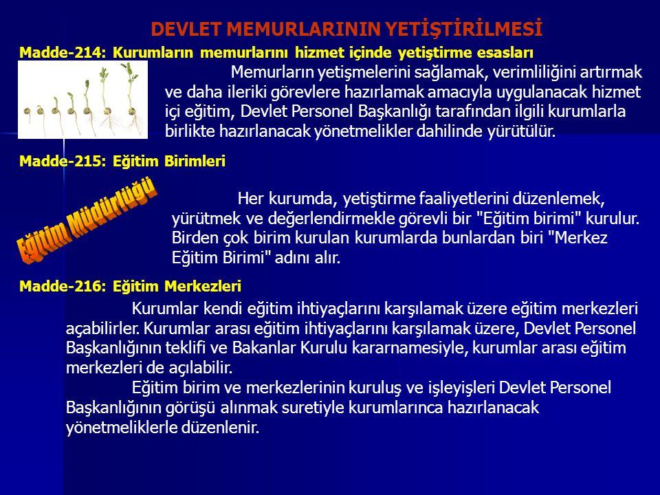 DEVLET MEMURLARININ YETİŞTİRİLMESİ Madde-214: Kurumların memurlarını hizmet içinde yetiştirme esasları Memurların yetişmelerini sağlamak, verimliliğin