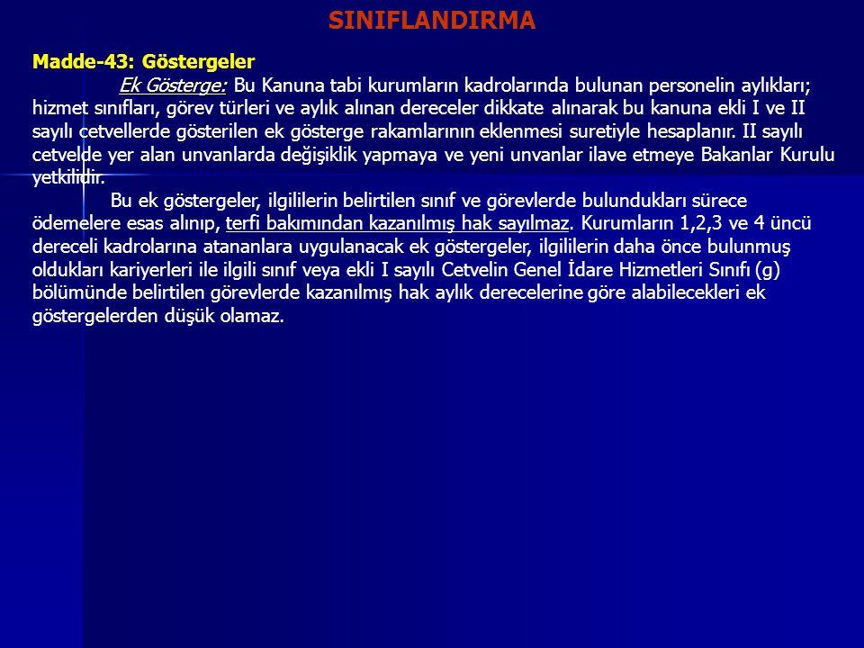 SINIFLANDIRMA Madde-43: Göstergeler Ek Gösterge: Ek Gösterge: Bu Kanuna tabi kurumların kadrolarında bulunan personelin aylıkları; hizmet sınıfları, g