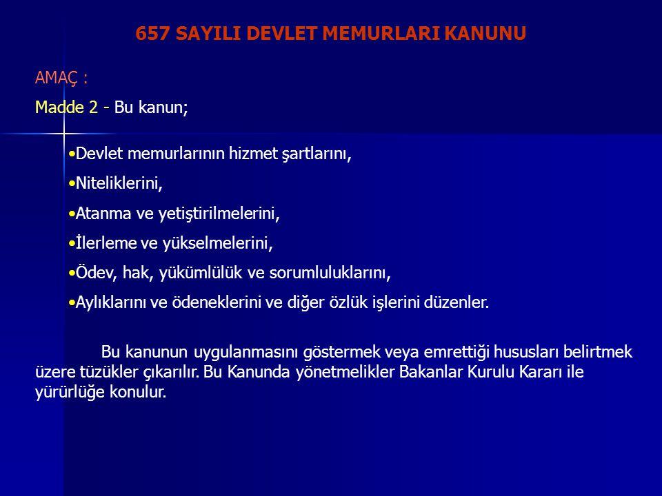 657 SAYILI DEVLET MEMURLARI KANUNU AMAÇ : Madde 2 - Bu kanun; •Devlet memurlarının hizmet şartlarını, •Niteliklerini, •Atanma ve yetiştirilmelerini, •
