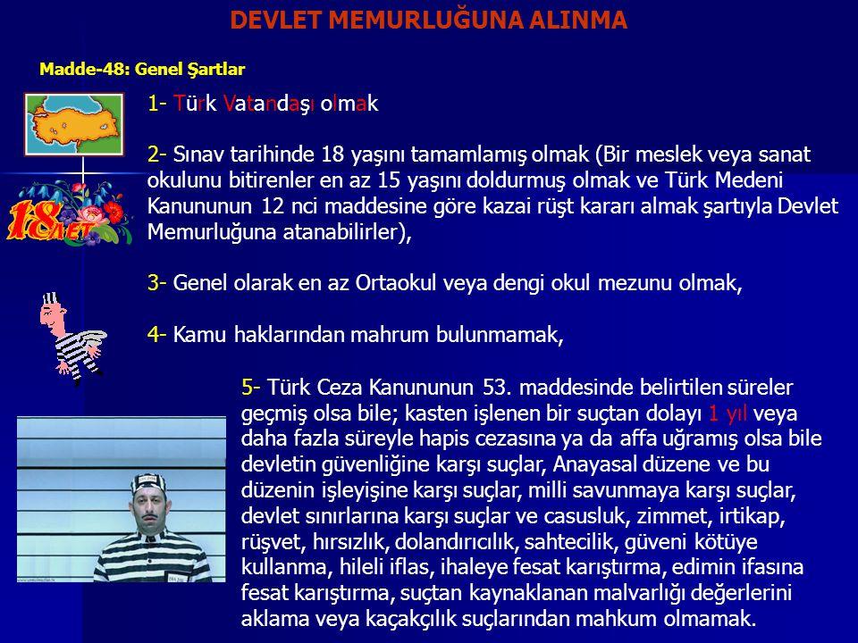 DEVLET MEMURLUĞUNA ALINMA Madde-48: Genel Şartlar 1- Türk Vatandaşı olmak 2- Sınav tarihinde 18 yaşını tamamlamış olmak (Bir meslek veya sanat okulunu