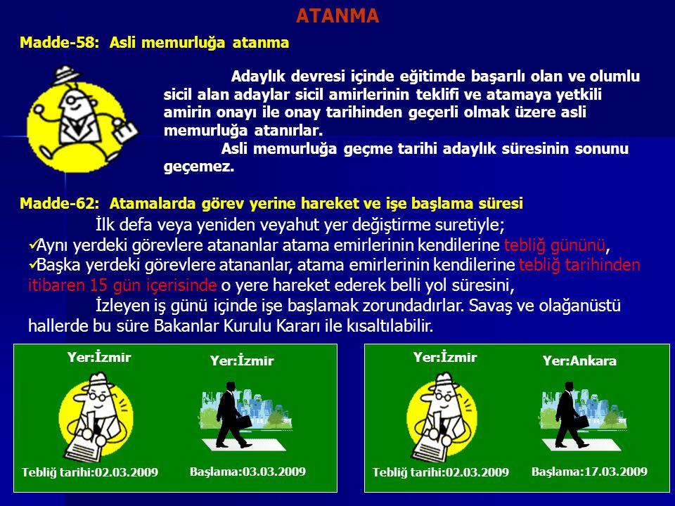 ATANMA Madde-58: Asli memurluğa atanma Adaylık devresi içinde eğitimde başarılı olan ve olumlu sicil alan adaylar sicil amirlerinin teklifi ve atamaya